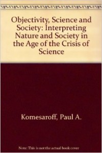 Objectivity, Science and Society - Interpreting Nature and Society in the Age of the Crisis of Science